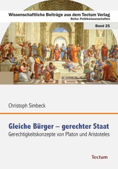 Gleiche Bürger - gerechter Staat : Gerechtigkeitskonzepte von Platon und Aristoteles - Christoph Simbeck