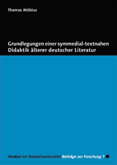 Grundlegungen einer symmedial-textnahen Didaktik älterer deutscher Literatur - Thomas Möbius