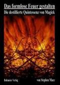 Das formlose Feuer gestalten : Die destillierte Quintessenz von Magick - Stephen Mace