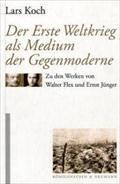 Der erste Weltkrieg als Medium der Gegenmoderne: Lars Koch