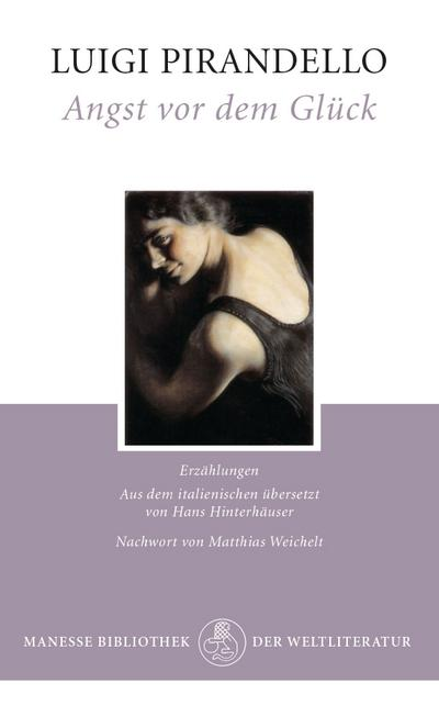 Angst vor dem Glück : Erzählungen: Luigi Pirandello
