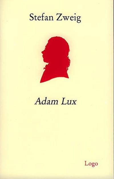 Adam Lux : Mit Essays und Materialien - Stefan Zweig