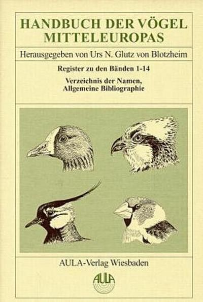 Handbuch der Vögel Mitteleuropas : Register zu: Urs N Glutz