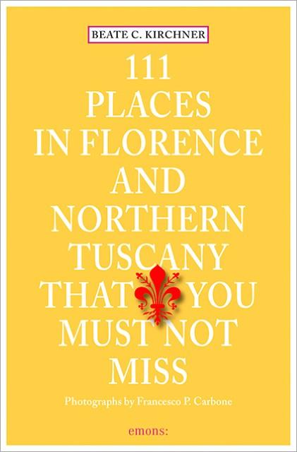 111 Places in Florence and Northern Tuscany: Beate C. Kirchner