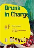 Drunk in Charge of a Bycicle : Painting and Everything in Between. Rachel Lumsden 2010 - 2013