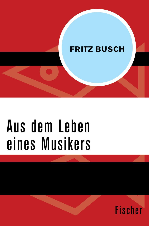 Aus dem Leben eines Musikers: Fritz Busch