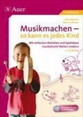 Musikmachen - so kann es jedes Kind : Mit Pentatonik und anderen einfachen Melodien musikalische Welten erobern, Klasse 1-4 - Uwe Reiners