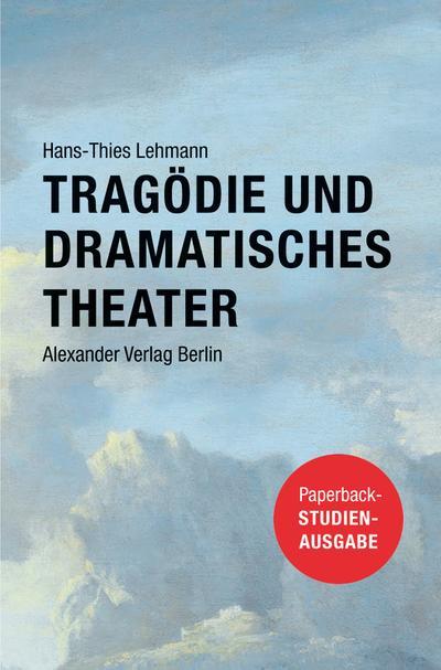 Tragödie und Dramatisches Theater : Studienausgabe: Hans-Thies Lehmann