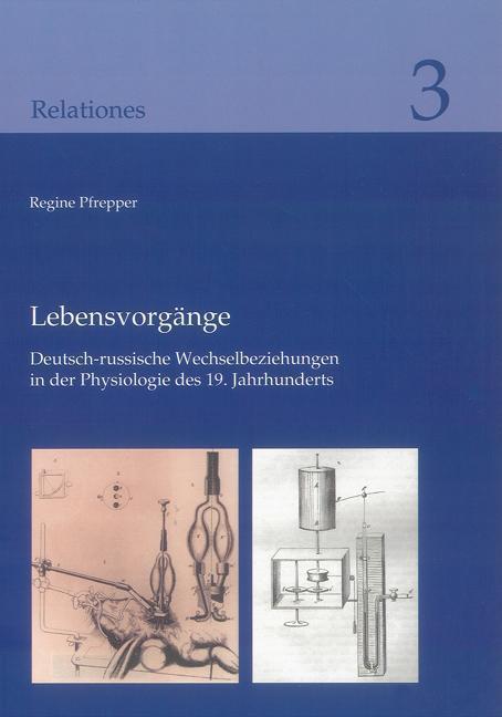 Lebensvorgänge : Deutsch-russische Wechselbeziehungen in der Physiologie: Regine Pfrepper