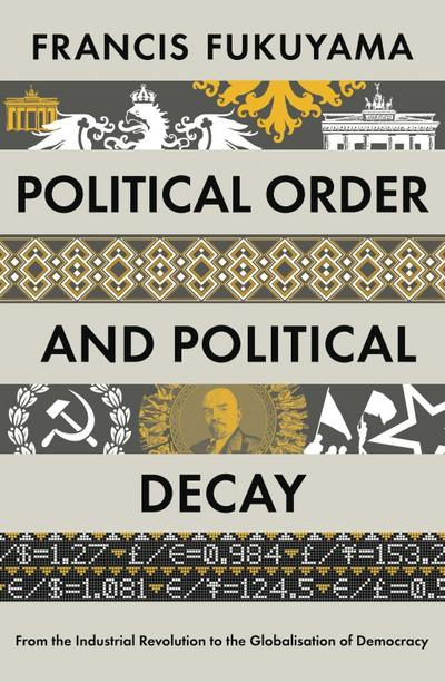 Political Order and Political Decay : From: Francis Fukuyama
