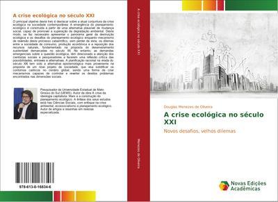 A crise ecológica no século XXI : Novos desafios, velhos dilemas - Douglas Menezes de Oliveira
