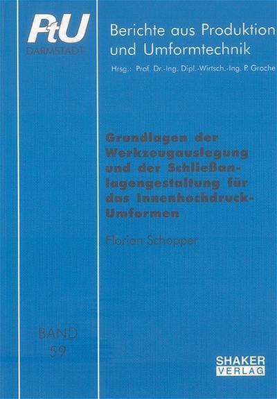 Grundlagen der Werkzeugauslegung und der Schliessanlagengestaltung für das Innenhochdruck-Umformen - Florian Schopper
