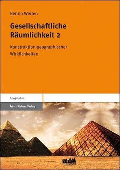 Gesellschaftliche Räumlichkeit 2 : Konstruktion geographischer Wirklichkeiten - Benno Werlen