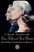 Grace Kelly und Fürst Rainier : Ein Hollywoodmärchen in Monaco - J. Randy Taraborrelli