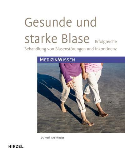 Gesunde und starke Blase : Erfolgreiche Behandlung von Blasenstörungen und Inkontinenz - André Reitz
