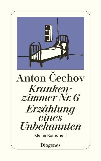 Krankenzimmer Nr. 6. Erzählung eines Unbekannten : Kleine Romane II - Anton Tschechow