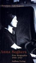Anna Seghers : Eine Biographie 1900 - 1947 - Christiane Zehl Romero