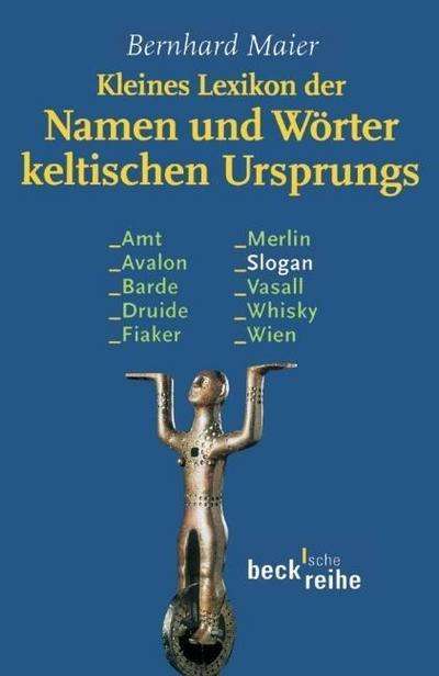 Kleines Lexikon der Namen und Wörter keltischen Ursprungs : Originalausgabe - Bernhard Maier