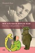 Wie ich nach Berlin kam : Eine: Elizabeth Shaw