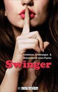 Swinger : Erlebnisse, Erfahrungen & Bekenntnisse eines Paares - Anonym