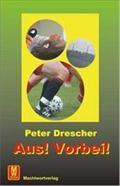 Aus! Vorbei! - Peter Drescher
