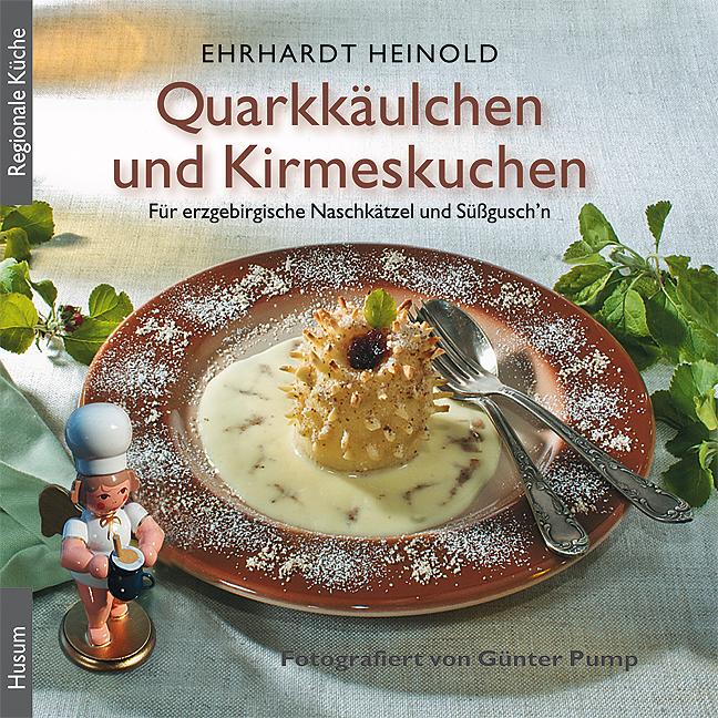 Quarkkäulchen und Kirmeskuchen : Für erzgebirgische Naschkätzel und Süßgusch'n - Ehrhardt Heinold
