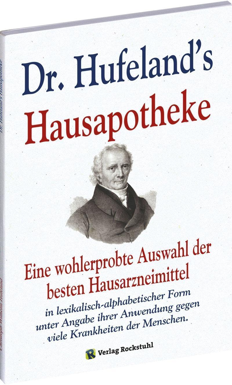 Dr. Hufeland's Hausapotheke : Eine wohlerprobte Auswahl: Christoph Wilhelm Hufeland