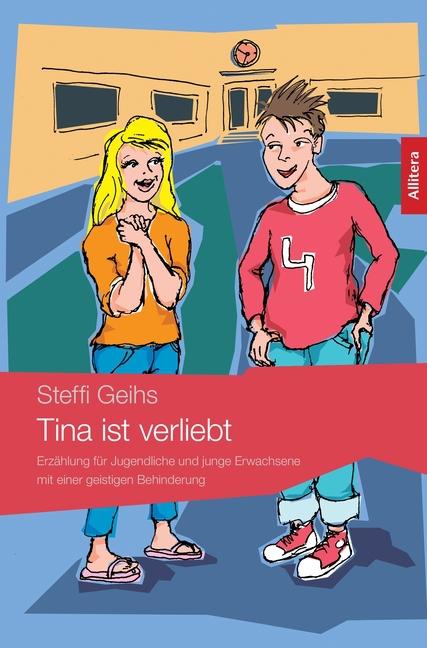 Tina ist verliebt : Erzählung für Jugendliche und junge Erwachsene mit einer geistigen Behinderung - Steffi Geihs