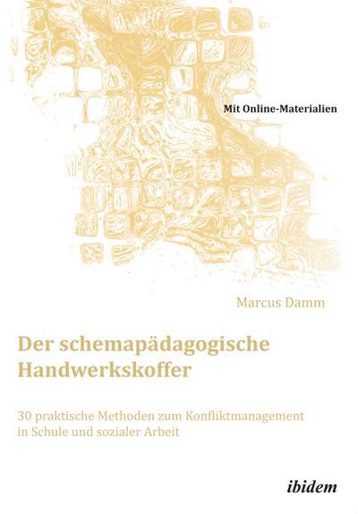 Der schemapädagogische Handwerkskoffer : 30 praktische Methoden zum Konfliktmanagement in Schule und sozialer Arbeit - Marcus Damm