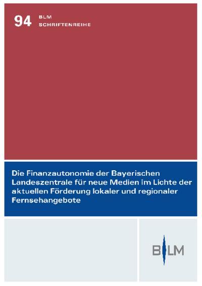 Die Finanzautonomie der Bayerischen Landeszentrale für neue Medien im Lichte der aktuellen Förderung lokaler und regionaler Fernsehangebote : Kurzgutachten - Ralf Müller-Terpitz