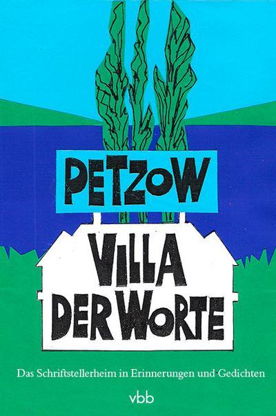 Petzow - Villa der Worte : Das Schriftstellerheim in Erinnerungen und Gedichten - Margrid Bircken