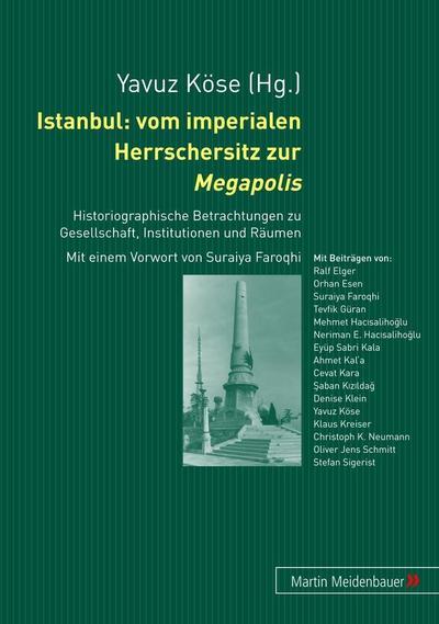 Istanbul: vom imperialen Herrschersitz zur Megapolis : Yavuz Köse