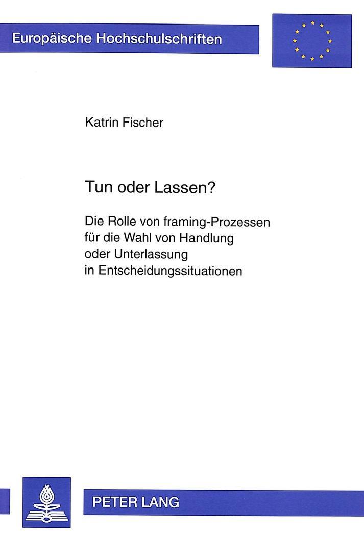 Tun oder Lassen? : Die Rolle von framing-Prozessen für die Wahl von ...