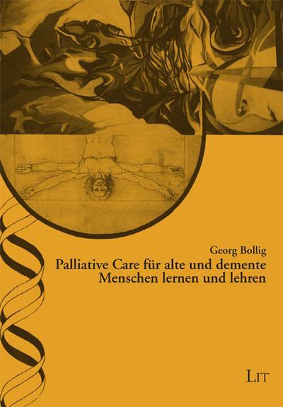 Palliative Care für alte und demente Menschen lernen und lehren - Georg Bollig