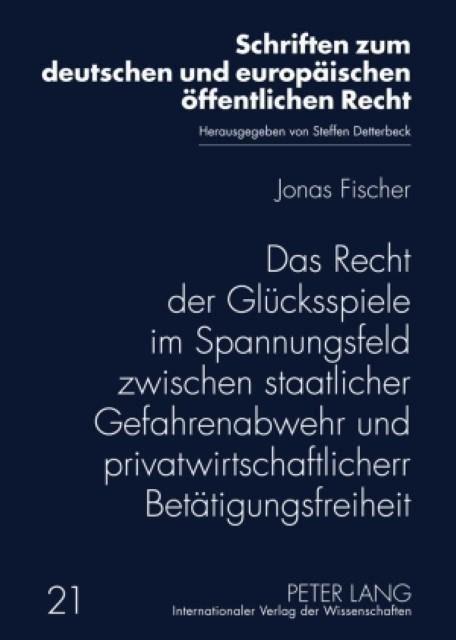 Das Recht der Glücksspiele im Spannungsfeld zwischen staatlicher Gefahrenabwehr und privatwirtschaftlicher Betätigungsfreiheit - Jonas Fischer