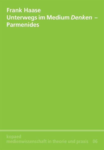 Unterwegs im Medium Denken - Parmenides - Frank Haase