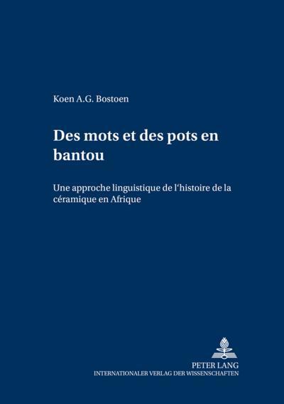 Des mots et des pots en bantou : Une approche linguistique de l'histoire de la céramique en Afrique - Koen A. G. Bostoen