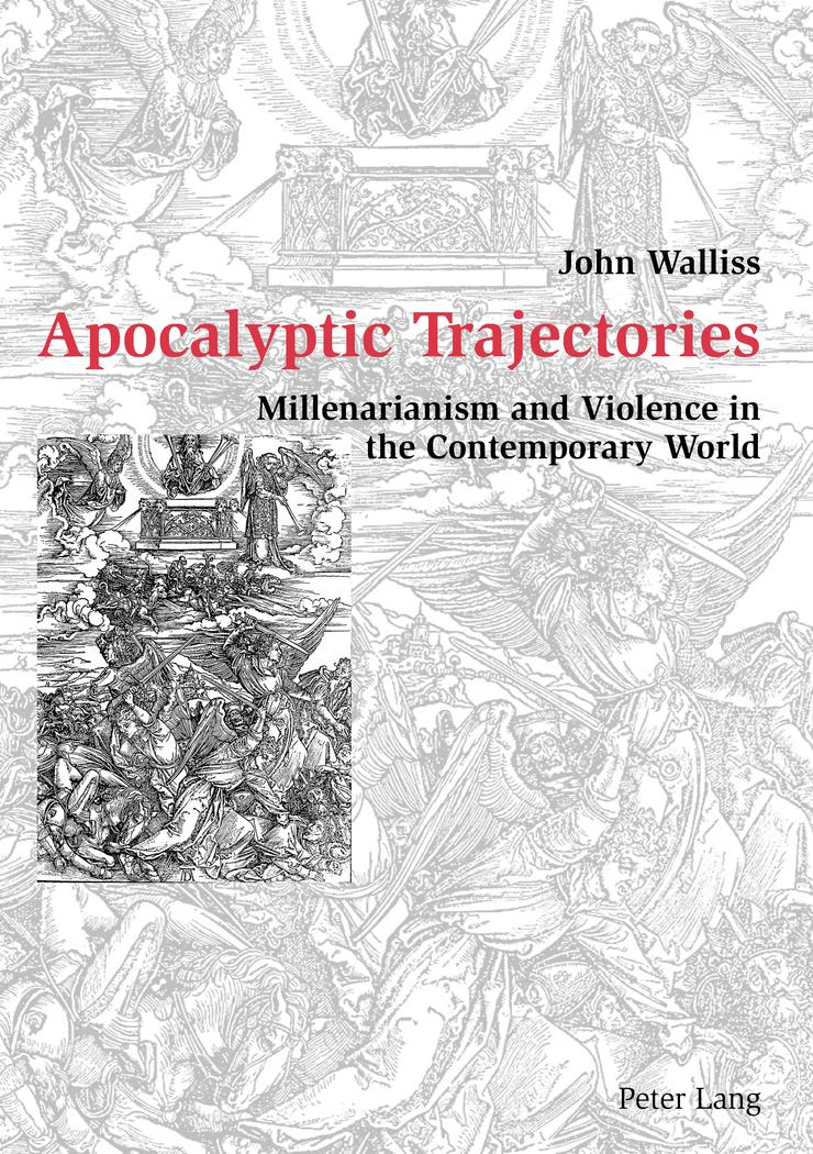 Apocalyptic Trajectories : Millenarianism and Violence in the Contemporary World - John Walliss