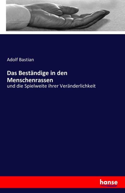 Das Beständige in den Menschenrassen : und die Spielweite ihrer Veränderlichkeit - Adolf Bastian