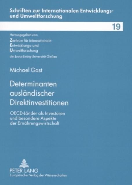 Determinanten ausländischer Direktinvestitionen : OECD-Länder als Investoren und besondere Aspekte der Ernährungswirtschaft - Michael Gast