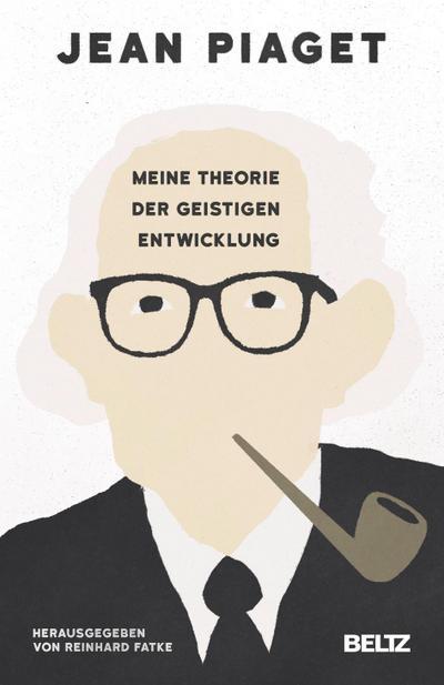 Meine Theorie der geistigen Entwicklung - Jean Piaget