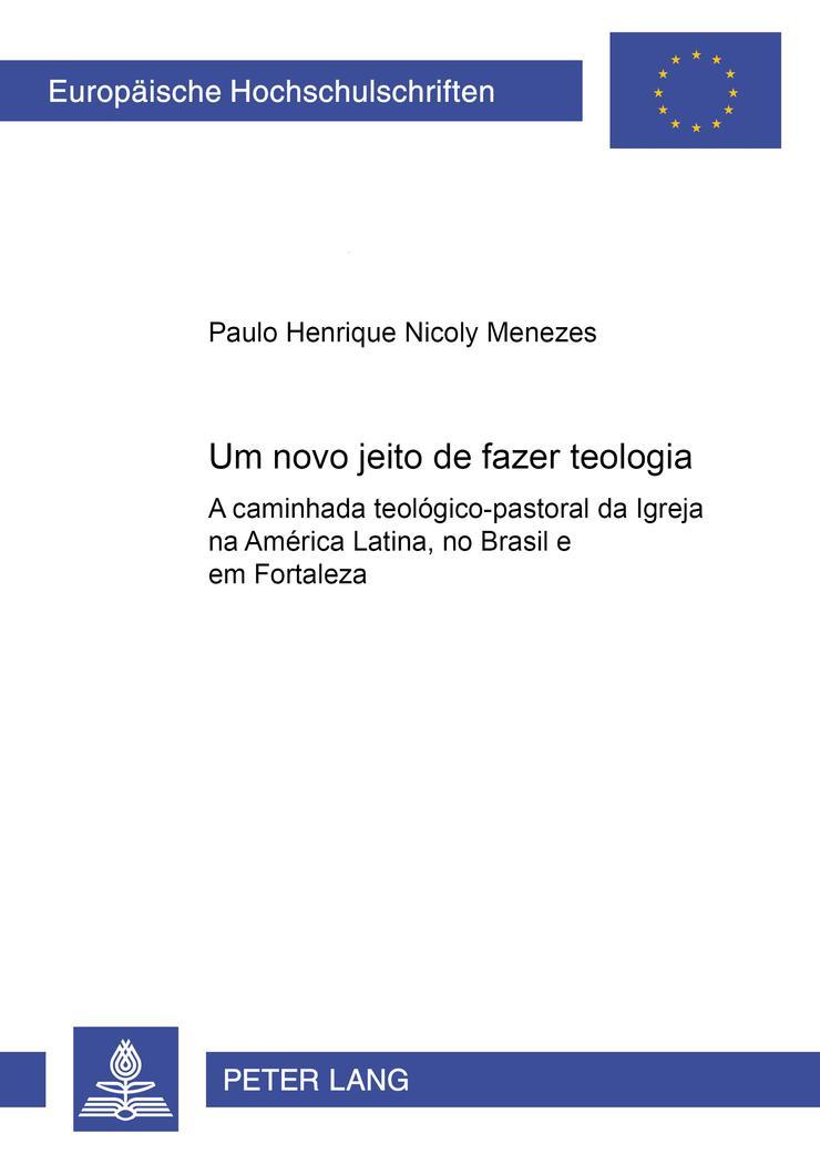 Um novo jeito de fazer teologia : A caminhada teológico-pastoral da Igreja na América Latina, no Brasil e em Fortaleza - Paulo Henrique Nicoly Menezes