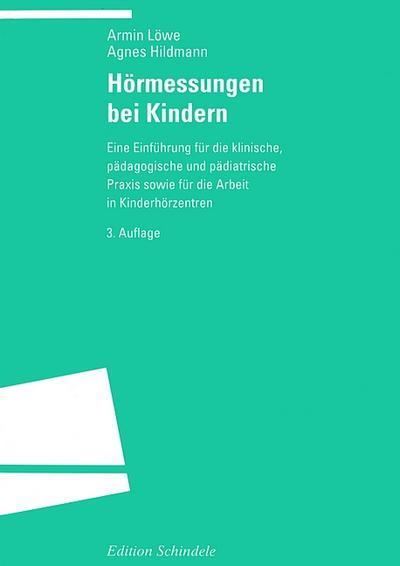 Hörmessungen bei Kindern : Eine Einführung für die klinische, pädagogische und pädiatrische Praxis sowie für die Arbeit in Kinderhörzentren - Armin Löwe
