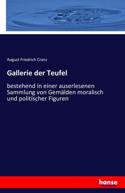 Gallerie der Teufel : bestehend in einer auserlesenen Sammlung von Gemälden moralisch und politischer Figuren - August Friedrich Cranz