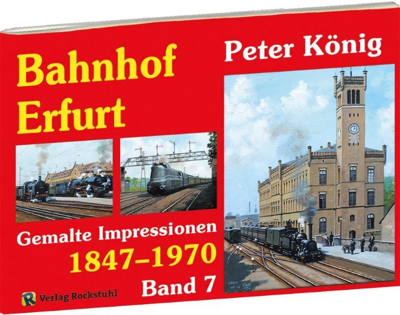 Eisenbahn Bilder BAHNHOF ERFURT 1847-1970 - Band: Peter Koenig