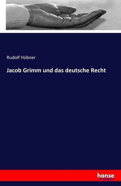 Jacob Grimm und das deutsche Recht: Rudolf Hübner