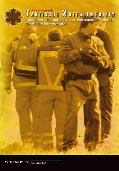 Taktische Notfallmedizin : Grundlagen, Bedeutung für den Rettungsdienst und die Anwendung bei Amoklagen - Arne Jansch