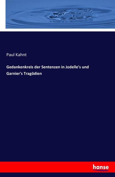Gedankenkreis der Sentenzen in Jodelle's und Garnier's Tragödien - Paul Kahnt