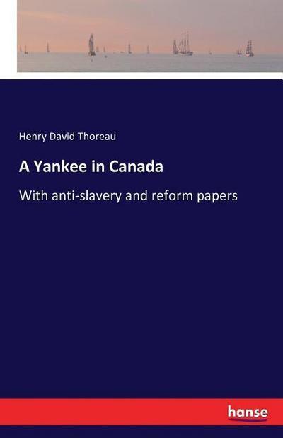 A Yankee in Canada : With anti-slavery: Henry David Thoreau