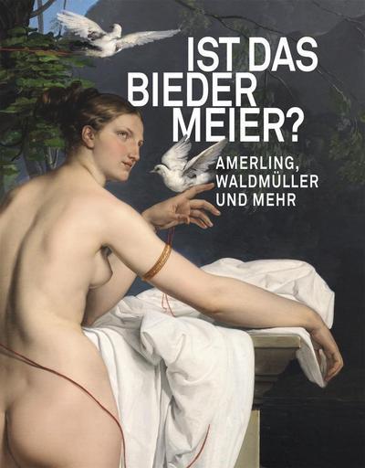 Ist das Biedermeier? : Amerling, Waldmüller und: Sabine Grabner
